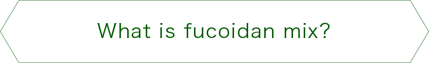 What is fucoidan mix?